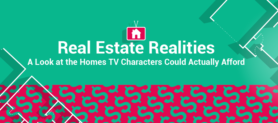 Real Estate Reality Check: Can Your Favorite TV Characters Afford Their Homes?