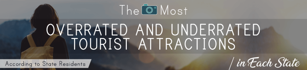 The Most Overrated and Underrated Tourist Attractions in Each State